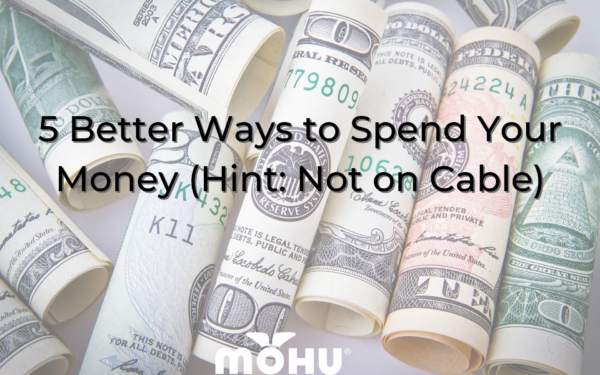 cash on a table, 5 Better Ways to Spend Your Money (Hint Not on Cable), Mohu