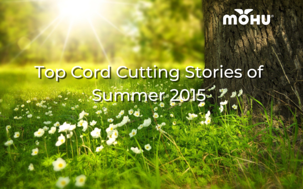 Grass and trees with summer sun coming through in the background, Top Cord Cutting Stories of Summer 2015