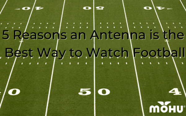 Football field with 5 Reasons an Antenna is the Best Way to Watch Football and Mohu logo