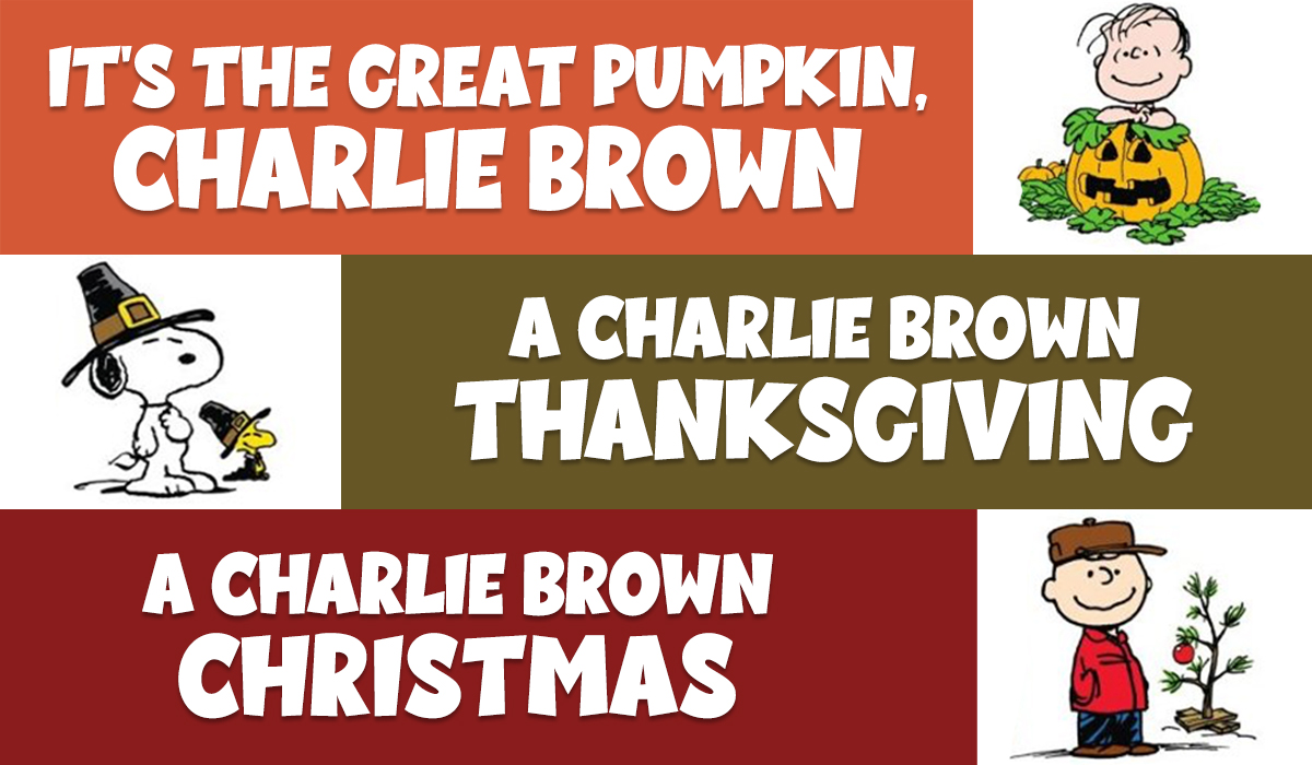 Charlie Brown Peanuts Holiday special, It's The Great Pumpkin, Charlie Brown, A Charlie Brown Thanksgiving and A Charlie Brown Christmas